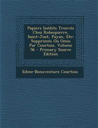 Papiers Inedits Trouves Chez Robespierre, Saint-Just, Payan, Etc: Supprimes Ou Omis Par Courtois, Volume 56
