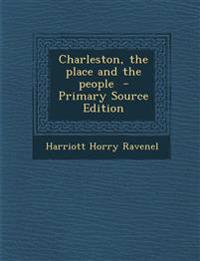Charleston, the Place and the People - Primary Source Edition