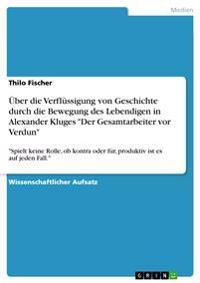 """Uber Die Verflussigung Von Geschichte Durch Die Bewegung Des Lebendigen in Alexander Kluges """"Der Gesamtarbeiter VOR Verdun"""""""