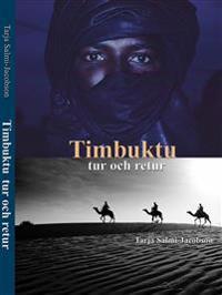 Timbuktu tur och retur : reseskildring och reportagebok