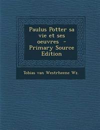 Paulus Potter sa vie et ses oeuvres