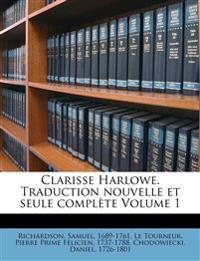 Clarisse Harlowe. Traduction Nouvelle Et Seule Compl Te Volume 1