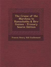 The Cruise of the Marchesa to Kamschatka & New Guinea