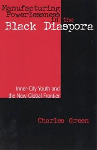 Manufacturing Powerlessness in the Black Diaspora