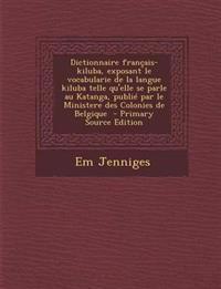 Dictionnaire français-kiluba, exposant le vocabularie de la langue kiluba telle qu'elle se parle au Katanga, publié par le Ministere des Colonies de B