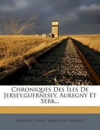 Chroniques Des Îles De Jersey,guernesey, Auregny Et Serk...