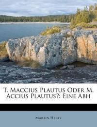 T. Maccius Plautus Oder M. Accius Plautus?: Eine Abh