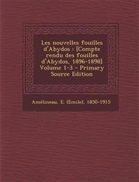 Les nouvelles fouilles d'Abydos : [Compte rendu des fouilles d'Abydos, 1896-1898] Volume 1-3