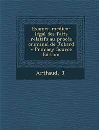 Examen médico-légal des faits relatifs au procès criminel de Jobard