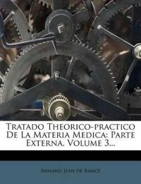 Tratado Theorico-practico De La Materia Medica: Parte Externa, Volume 3...