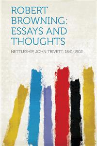 Robert Browning: Essays and Thoughts