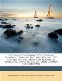 History of the Parish of St. John the Evangelist, Pawling, Dutchess County, N.Y., and the mission church of St. Charles Borromeo, Dover Plains, Dutche