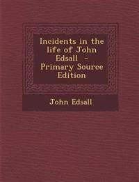 Incidents in the life of John Edsall  - Primary Source Edition