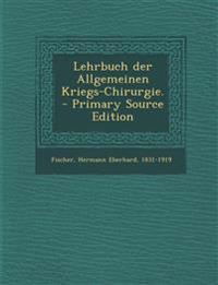 Lehrbuch der Allgemeinen Kriegs-Chirurgie. - Primary Source Edition