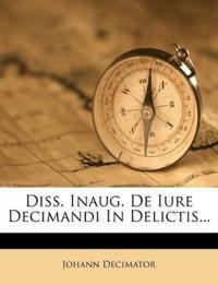 Diss. Inaug. De Iure Decimandi In Delictis...