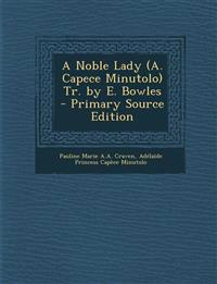 A Noble Lady (A. Capece Minutolo) Tr. by E. Bowles - Primary Source Edition