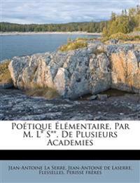 Poétique Élémentaire, Par M. L* S**, De Plusieurs Academies