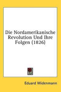 Die Nordamerikanische Revolution Und Ihre Folgen (1826)