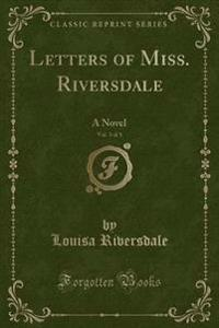 Letters of Miss. Riversdale, Vol. 3 of 3
