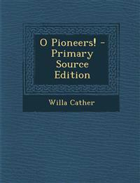 O Pioneers! - Primary Source Edition