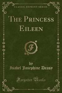 The Princess Eileen (Classic Reprint)