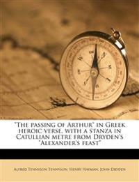 """The passing of Arthur"" in Greek heroic verse, with a stanza in Catullian metre from Dryden's ""Alexander's feast"""