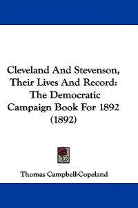 Cleveland and Stevenson, Their Lives and Record