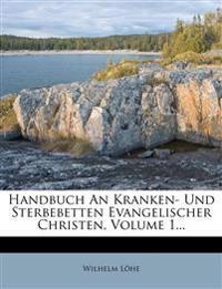 Handbuch An Kranken- Und Sterbebetten Evangelischer Christen, Volume 1...