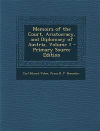 Memoirs of the Court, Aristocracy, and Diplomacy of Austria, Volume 1