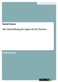 Die Darstellung des Agricola bei Tacitus
