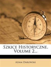 Szkice Historyczne, Volume 2...