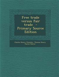 Free Trade Versus Fair Trade - Primary Source Edition