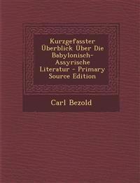 Kurzgefasster Uberblick Uber Die Babylonisch-Assyrische Literatur - Primary Source Edition