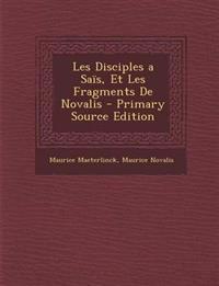 Les Disciples a Sais, Et Les Fragments de Novalis - Primary Source Edition