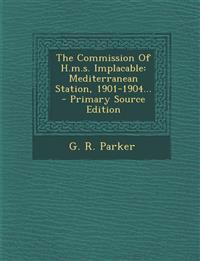 The Commission Of H.m.s. Implacable: Mediterranean Station, 1901-1904... - Primary Source Edition