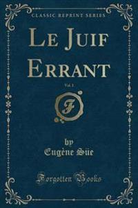 Le Juif Errant, Vol. 1 (Classic Reprint)