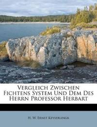 Vergleich Zwischen Fichtens System Und Dem Des Herrn Professor Herbart