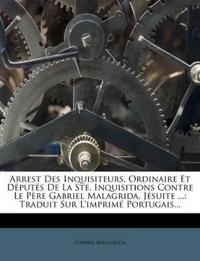 Arrest Des Inquisiteurs, Ordinaire Et Députés De La Ste. Inquisitions Contre Le Père Gabriel Malagrida, Jésuite ...: Traduit Sur L'imprimé Portugais..