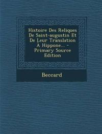 Histoire Des Reliques De Saint-augustin Et De Leur Translation À Hippone... - Primary Source Edition
