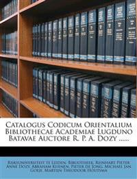Catalogus Codicum Orientalium Bibliothecae Academiae Lugduno Batavae Auctore R. P. A. Dozy ......