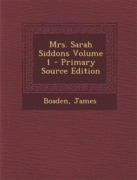 Mrs. Sarah Siddons Volume 1 - Primary Source Edition