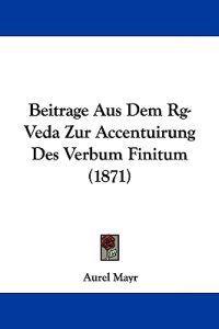 Beitrage Aus Dem Rg-veda Zur Accentuirung Des Verbum Finitum