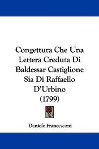 Congettura Che Una Lettera Creduta Di Baldessar Castiglione Sia Di Raffaello D'urbino