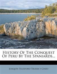History Of The Conquest Of Peru By The Spaniards...
