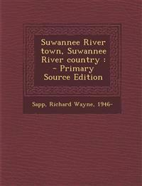 Suwannee River town, Suwannee River country : - Primary Source Edition