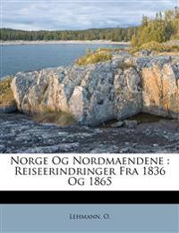 Norge Og Nordmaendene : Reiseerindringer Fra 1836 Og 1865