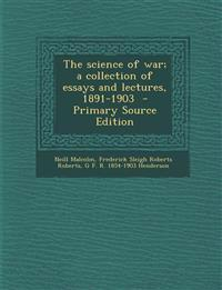 Science of War; A Collection of Essays and Lectures, 1891-1903