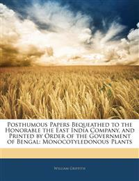 Posthumous Papers Bequeathed to the Honorable the East India Company, and Printed by Order of the Government of Bengal: Monocotyledonous Plants