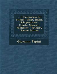 ... Il Crepuscolo Dei Filosofi: Kant, Hegel, Schopenhauer, Comte, Spencer, Nietzsche - Primary Source Edition