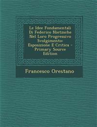 Le Idee Fondamentali Di Federico Nietzsche Nel Loro Progressivo Svolgimento: Esposizione E Critica